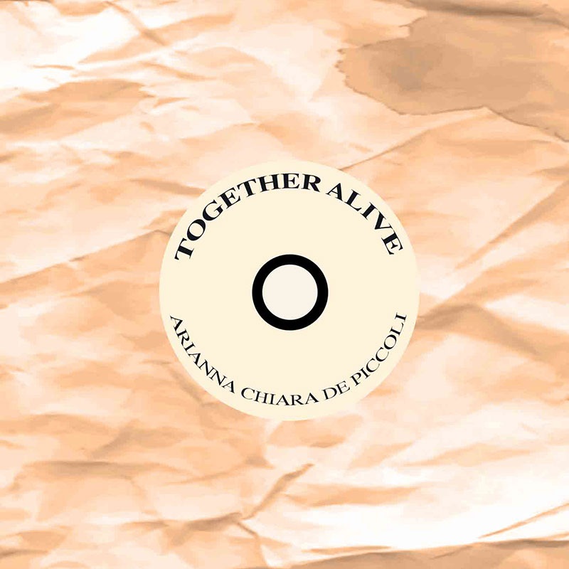 TOGETHER ALIVE  - Arianna Chiara de Piccoli